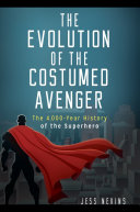 The Evolution of the Costumed Avenger: The 4,000-Year History of the Superhero Pdf