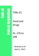 Code Of Federal Regulations Title 21 Food And Drugs Pt 170 To 199 Revised As Of April 1 2017