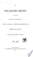 Philadelphia Reports ; Or, Legal Intelligencer Condensed