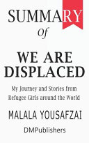 Summary Of We Are Displaced Malala Yousafzai My Journey And Stories From Refugee Girls Around The World