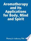 Aromatherapy and Its Applications for Body  Mind and Spirit