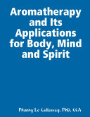 Aromatherapy and Its Applications for Body, Mind and Spirit