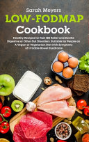 Low FODMAP Cookbook  Healthy Recipes for Fast IBS Relief and Soothe Digestive Or Other Gut Disorders  Suitable for People on A Vegan Or Veg Book