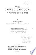 The Carved Cartoon, A Picture of the Past by Austin Clare PDF