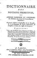 Dictionnaire des notions primitives, ou abrégé raisonné et universel des elémens de toutes les connoissances humaines