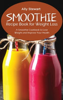 Smoothie Recipe Book For Weight Loss