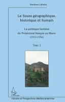 La politique berbère du protectorat français au Maroc, 1912-1956: Le Souss géographique, historique et humain
