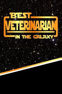 The Best Veterinarian in the Galaxy  Best Career in the Galaxy Journal Notebook Log Book Is 120 Pages 6 x9