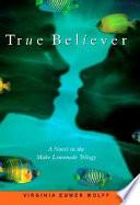 True believer / Virginia Euwer Wolff.