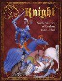 Knight: Noble Warrior of England 1200–1600
