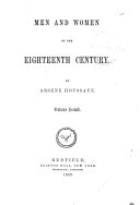 Crebillon the tragic. Crebillon the gay. La Motte, an innovator of the XVIIITH century. Buffon. Cardinal de Bernis. Vade. Dorat. Abbe Trublet, one of the forty. Dehle, a philosopher. Watteau and Lancret. The Vanloos. Greuze. Madame de Pompadour. Three pages from the life of Dancourt. Madame de la Popeliniere. Mademoiselle Clairon. A promenade in the Palais-Royal