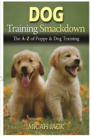Dog Training Smackdown  The A   Z of Puppy   Dog Training