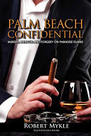 Palm Beach Confidential - Murder, Intrigue and Forgery on Paradise Island