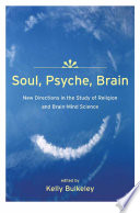 Soul Psyche Brain New Directions In The Study Of Religion And Brain Mind Science Book PDF