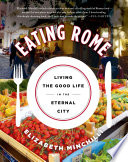 """""""Eating Rome: Living the Good Life in the Eternal City"""" by Elizabeth Minchilli"""