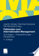 Fallstudien zum Internationalen Management  : Grundlagen - Praxiserfahrungen - Perspektiven