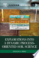 Explorations Into A Dynamic Process Oriented Soil Science Book PDF