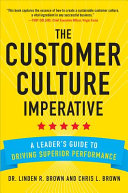 The Customer Culture Imperative  A Leader s Guide to Driving Superior Performance