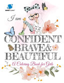I Am Confident, Brave and Beautiful | A Coloring Book for Girls