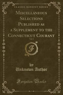 Miscellaneous Selections Published as a Supplement to the Connecticut Courant  Vol  3  Classic Reprint