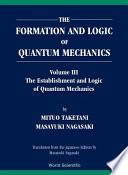 The Formation and Logic of Quantum Mechanics Book