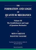 The Formation and Logic of Quantum Mechanics