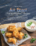 Air Fryer Fish   Seafood Recipes  The Complete Fish Cookbook with Easy  Tasty and Healthy Recipes for Beginners and Advanced Users