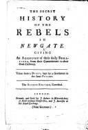 The Secret History of the Rebels in Newgate  Giving an Account of Their Daily Behaviour     Taken from a Diary  Kept by a Gentleman in the Same Prison  The Second Edition  Corrected