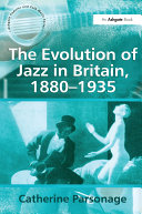 The Evolution of Jazz in Britain  1880 1935