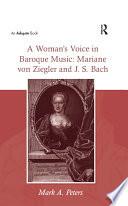 A Woman s Voice in Baroque Music  Mariane von Ziegler and J S  Bach