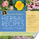 """Rosemary Gladstar's Herbal Recipes for Vibrant Health: 175 Teas, Tonics, Oils, Salves, Tinctures, and Other Natural Remedies for the Entire Family"" by Rosemary Gladstar"