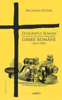 """""""Telegraful Român"""" în lupta pentru apărarea limbii române (1853-1900) Book"""