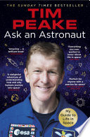 """""""Ask an Astronaut: My Guide to Life in Space (Official Tim Peake Book)"""" by Tim Peake"""