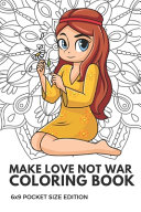 Make Love Not War Coloring Book 6x9 Pocket Size Edition