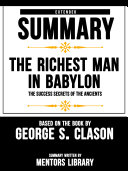 Extended Summary Of The Richest Man In Babylon: The Success Secrets Of The Ancients - Based On The Book By George S. Clason Pdf/ePub eBook