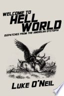 """""""Welcome to Hell World: Dispatches from the American Dystopia"""" by Luke O'Neil"""