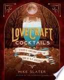 Lovecraft Cocktails  Elixirs   Libations from the Lore of H  P  Lovecraft