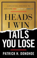 Heads I Win  Tails You Lose  A Financial Strategy to Reignite the American Dream