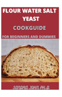 Flour Water Salt Yeast Cookguide Book