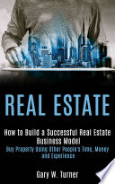 Real estate  How to Build a Successful Real Estate Business Model  Buy Property Using Other People s Time  Money and Experience