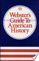 """""""Webster's Guide to American History: A Chronological, Geographical, and Biographical Survey and Compendium"""" by Charles Van Doren, Charles Lincoln Van Doren, Robert McHenry, Merriam-Webster, Inc"""
