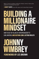 Building A Millionaire Mindset  How to Use the 3 Pillars of Entrepreneurship to Gain  Maintain  and Sustain Long Lasting Wealth