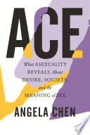 link to Ace : what asexuality reveals about desire, society, and the meaning of sex in the TCC library catalog
