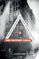 The Factory Girls, A Kaleidoscopic Account of the Triangle Shirtwaist Factory Fire by Christine Siefert PDF
