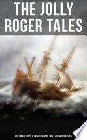 The Jolly Roger Tales  60  Pirate Novels  Treasure Hunt Tales   Sea Adventures Book