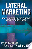 """Lateral Marketing: New Techniques for Finding Breakthrough Ideas"" by Philip Kotler, Fernando Trías De Bes"