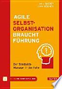 Selbstorganisation braucht Führung  : Die einfachen Geheimnisse agilen Managements