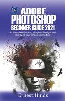 Adobe Photoshop Beginner s Guide 2021 Book