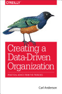 Creating a data-driven organization : practical advice from the trenches