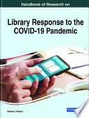 Handbook of Research on Library Response to the COVID 19 Pandemic